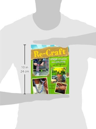 Re-Craft: Unique Projects That Look Great (And Save The Planet) (Craft It Yourself)