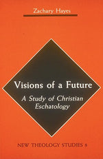 Visions Of A Future: A Study Of Christian Eschatology (New Theology Studies, 8) (New Theology Studies, V. 8)