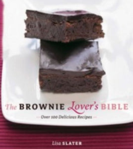 The Brownie Lover'S Bible: Over 100 Delicious Recipes