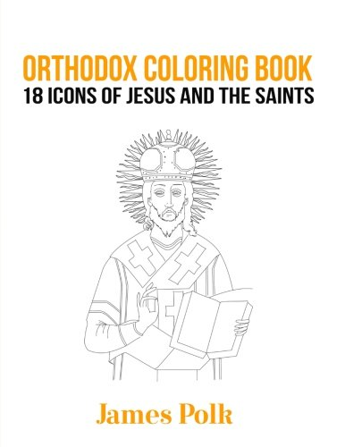 Orthodox Coloring Book: 18 Icons Of Jesus And The Saints
