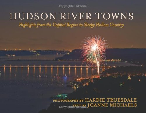 Hudson River Towns: Highlights From The Capital Region To Sleepy Hollow Country (Excelsior Editions)