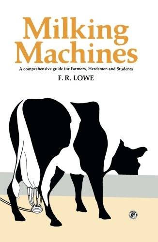 Milking Machines: A Comprehensive Guide For Farmers, Herdsmen And Students