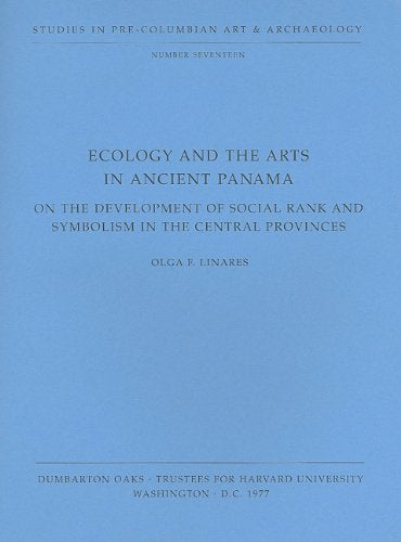 Ecology And The Arts In Ancient Panama: On The Development Of Social Rank And Symbolism In The Central Provinces (Dumbarton Oaks Pre-Columbian Art And Archaeology Studies Series) (V. 17)