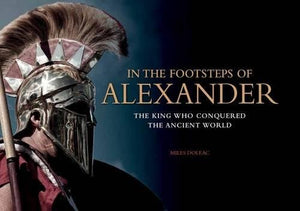 In The Footsteps Of Alexander: The Soldiers Who Conquered The Ancient World (Landscape History)
