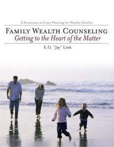 Family Wealth Counseling : Getting To The Heart Of The Matter