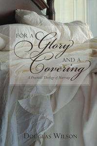 For A Glory And A Covering: A Practical Theology Of Marriage