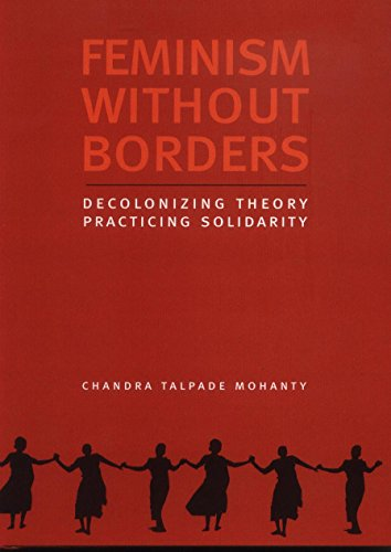 Feminism Without Borders: Decolonizing Theory Practicing Solidarity