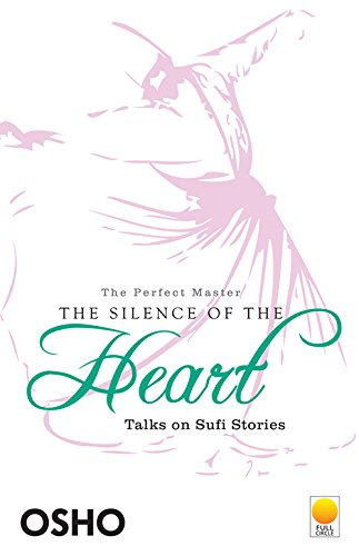The Silence Of The Heart: Talks On Sufi Stories (The Perfect Master Volume 2)