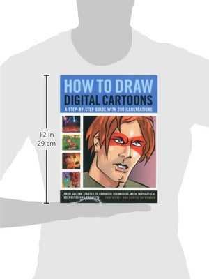 How To Draw Digital Cartoons: A Step-By-Step Guide With 200 Illustrations: From Getting Started To Advanced Techniques, With 70 Practical Exercises And Projects