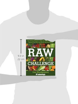 Raw Challenge: The 30-Day Program To Help You Lose Weight And Improve Your Diet And Health With Raw Foods (The Complete Book Of Raw Food Series)