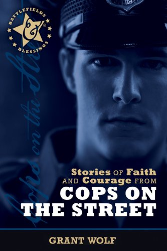 Stories Of Faith And Courage From Cops On The Street (Battlefields & Blessings)