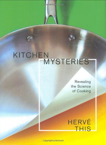 Kitchen Mysteries: Revealing The Science Of Cooking (Arts And Traditions Of The Table: Perspectives On Culinary History)