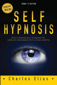 Self Hypnosis: How To Master Self Hypnosis For Complete Beginners