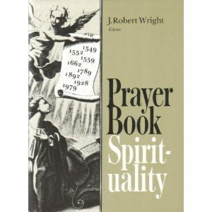 Prayer Book Spirituality: A Devotional Companion To The Book Of Common Prayer Compiled From Classical Anglican Sources