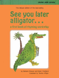 See You Later, Alligator: A First Book Of Rhyming Word-Play
