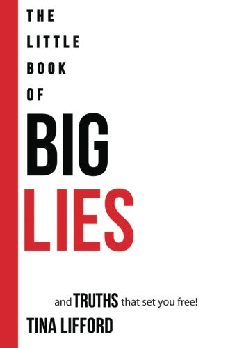 The Little Book Of Big Lies: And Truths That Set You Free