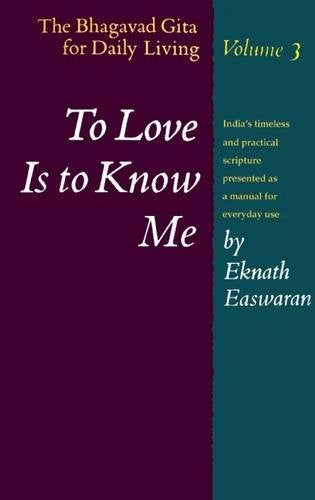 To Love Is To Know Me: The Bhagavad Gita For Daily Living, Vol. 3