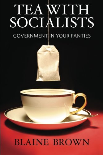 Tea With Socialists: Government In Your Panties