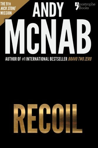 Recoil (Nick Stone Book 9): Andy Mcnab'S Best-Selling Series Of Nick Stone Thrillers - Now Available In The Us