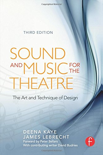 Sound And Music For The Theatre, Third Edition: The Art & Technique Of Design