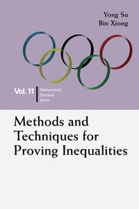 Methods And Techniques For Proving Inequalities: In Mathematical Olympiad And Competitions (Mathematical Olympiad Series)