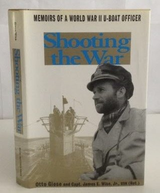 Shooting The War: The Memoir And Photographs Of A U-Boat Officer In World War Ii