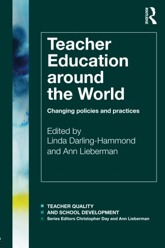 Teacher Education Around The World: Changing Policies And Practices (Teacher Quality And School Development)