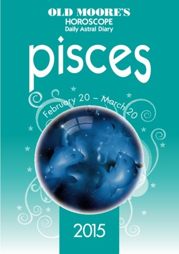 Old Moore'S Horoscope And Daily Astral Diary 2015 - Pisces