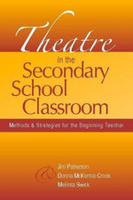 Theatre In The Secondary School Classroom: Methods And Strategies For The Beginning Teacher