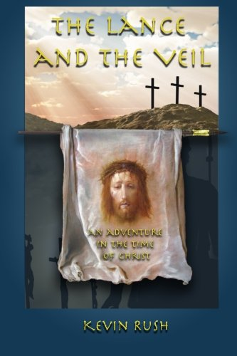 The Lance And The Veil: An Adventure In The Time Of Christ