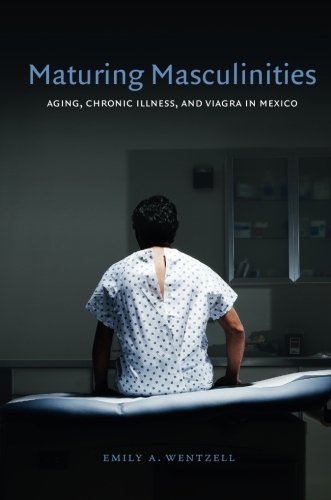 Maturing Masculinities: Aging, Chronic Illness, And Viagra In Mexico