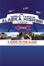 World Famous Alaska Highway, 4Th Edition: A Guide To The Alcan & Other Wilderness Roads Of The North