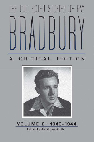 The Collected Stories Of Ray Bradbury: A Critical Edition Volume 2, 19431944
