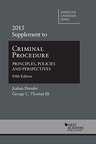 Criminal Procedure: Principles, Policies And Perspectives, 5Th, 2015 Supplement (American Casebook Series)