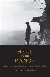Hell On The Range: A Story Of Honor, Conscience, And The American West (The Lamar Series In Western History)