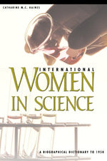 International Women In Science: A Biographical Dictionary To 1950