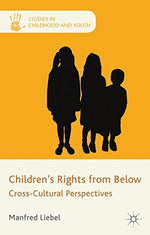 Children'S Rights From Below: Cross-Cultural Perspectives (Studies In Childhood And Youth)