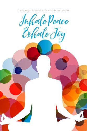 Daily Yoga Journal & Gratitude Notebook: Inhale Peace Exhale Joy