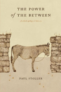 The Power Of The Between: An Anthropological Odyssey
