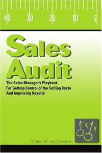 Sales Audit: The Sales Managers Playbook For Getting Control Of The Selling Cycle And Improving Results