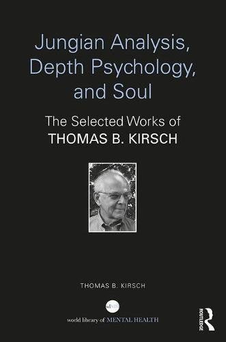 Jungian Analysis, Depth Psychology, And Soul: The Selected Works Of Thomas B. Kirsch (World Library Of Mental Health)