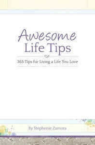 Awesome Life Tips: 365 Tips For Living A Life You Love