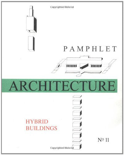 Pamphlet Architecture 11: Hybrid Buildings