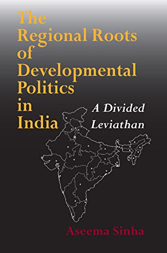 The Regional Roots Of Developmental Politics In India: A Divided Leviathan (Contemporary Indian Studies)