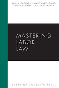 Mastering Labor Law (Carolina Academic Press Mastering)