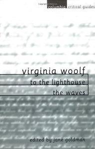 Virginia Woolf: To The Lighthouse/The Waves (Columbia Critical Guides)