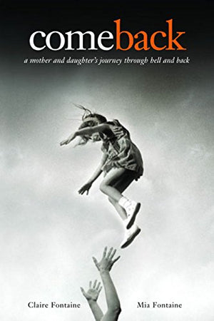 Comeback -  A Mother And Daughter'S Journey Through Hell And Back