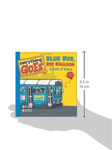 Everything Goes: Blue Bus, Red Balloon: A Book Of Colors