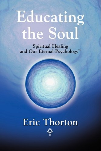 Educating The Soul: Spiritual Healing And Our Eternal Psychology