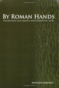 By Roman Hands: Inscriptions And Graffiti For Students Of Latin